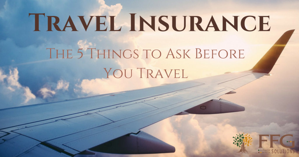 Travel Insurance: 5 Things to Ask Before You Travel