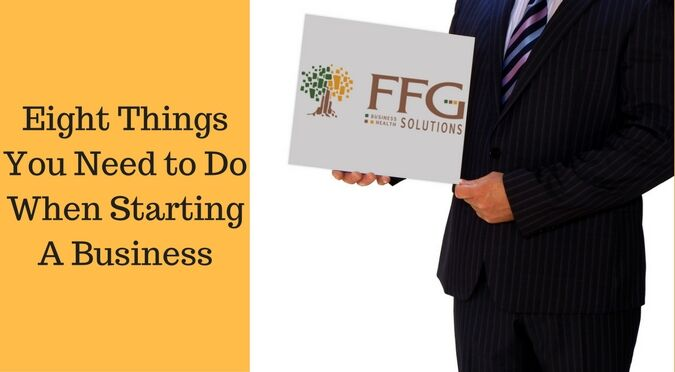 Eight Things You Need to Do When Starting a Business
