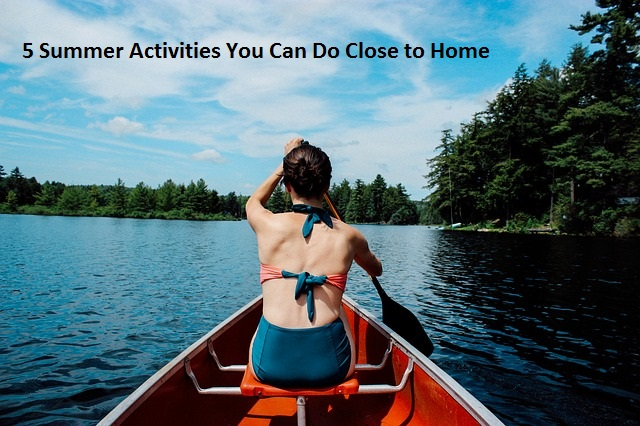 5 Summer Activities You Can Do Close to Home